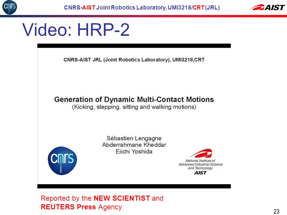 CNRS-AIST Joint Robotics Laboratory, UMI3218/CRT (JRL) Video: HRP-2 23 Reported by the NEW SCIENTIST and REUTERS Press Agency