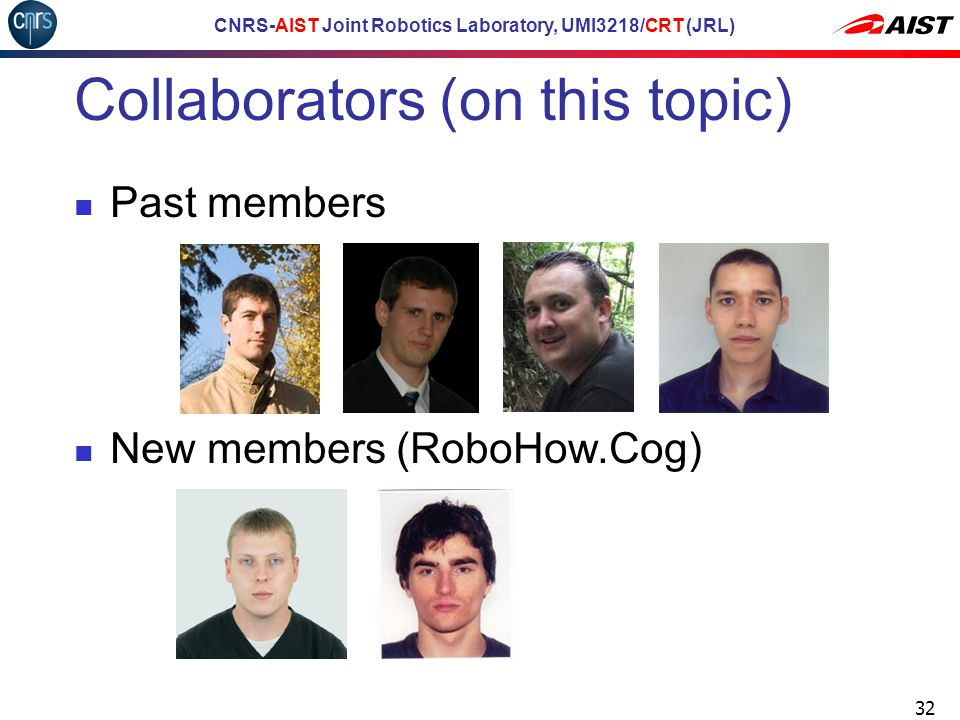 CNRS-AIST Joint Robotics Laboratory, UMI3218/CRT (JRL) Collaborators (on this topic) Past members New members (RoboHow.Cog) 32