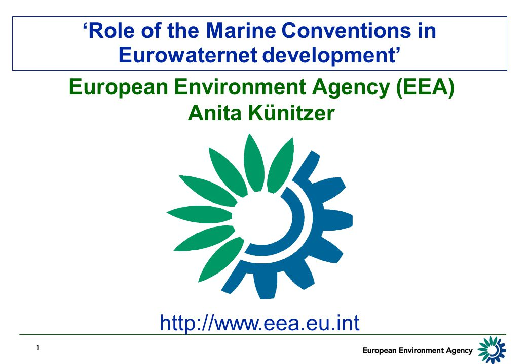 1 'Role of the Marine Conventions in Eurowaternet development' http://www.eea.eu.int European Environment Agency (EEA) Anita Künitzer