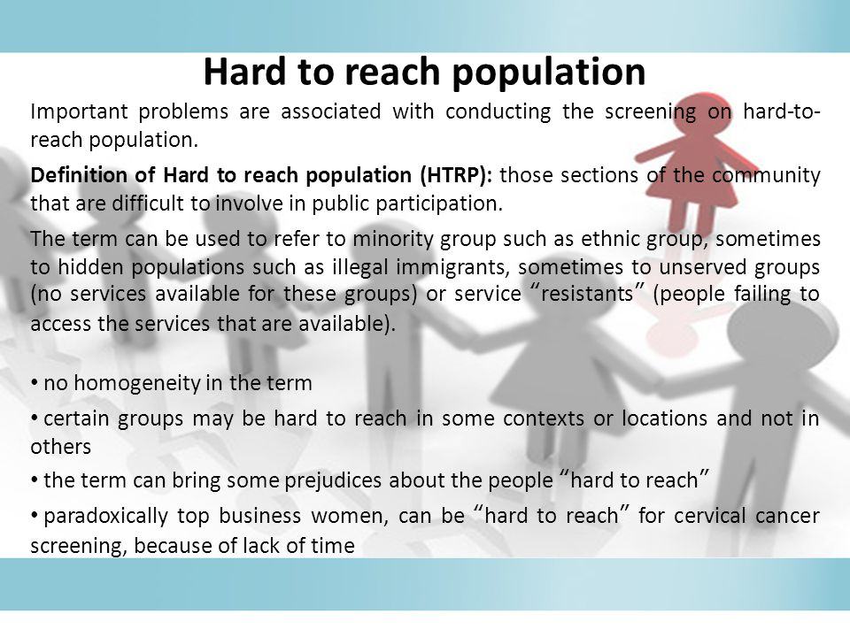 Important problems are associated with conducting the screening on hard-to- reach population.
