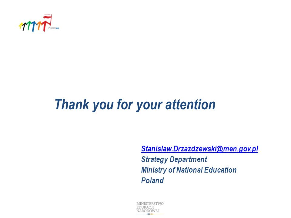 Thank you for your attention Stanislaw.Drzazdzewski@men.gov.pl Strategy Department Ministry of National Education Poland