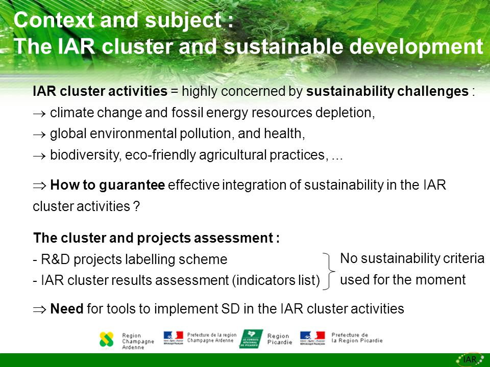 Context and subject : The IAR cluster and sustainable development  How to guarantee effective integration of sustainability in the IAR cluster activities .