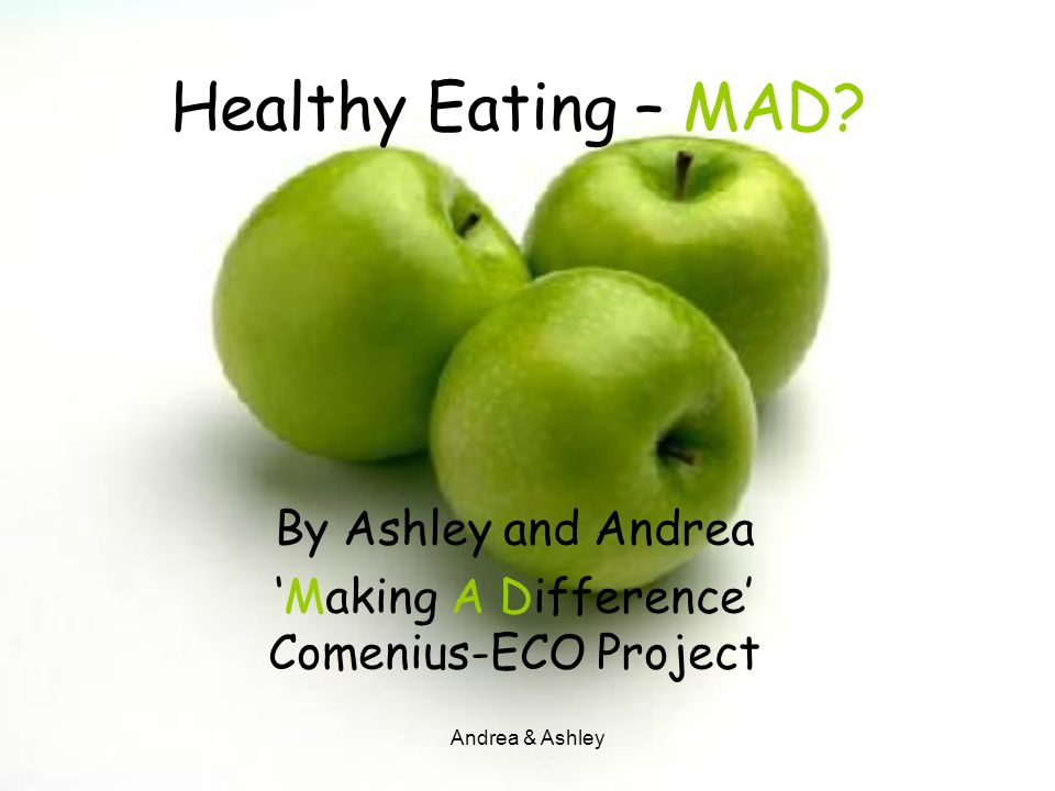 Andrea & Ashley Healthy Eating – MAD? By Ashley and Andrea 'Making A Difference' Comenius-ECO Project