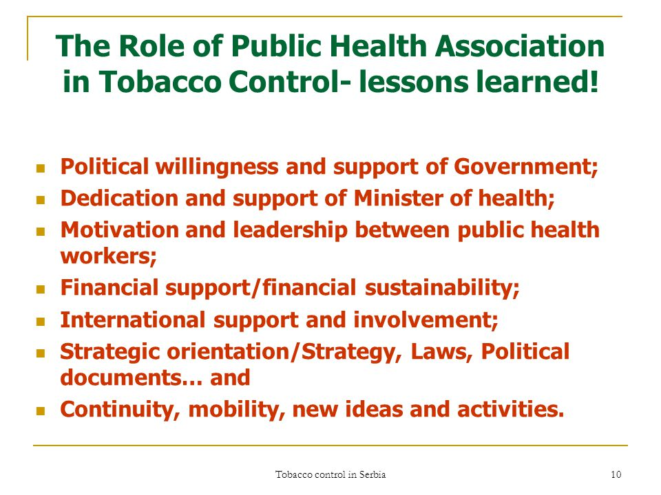 Tobacco control in Serbia 10 The Role of Public Health Association in Tobacco Control- lessons learned.