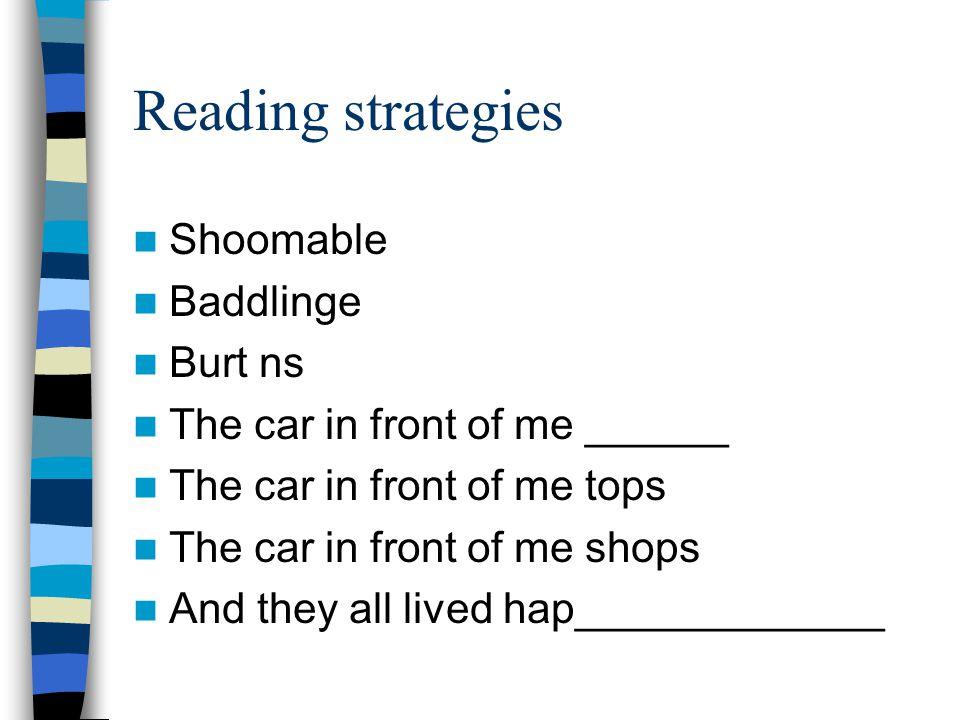 Reading strategies Shoomable Baddlinge Burt ns The car in front of me ______ The car in front of me tops The car in front of me shops And they all lived hap_____________