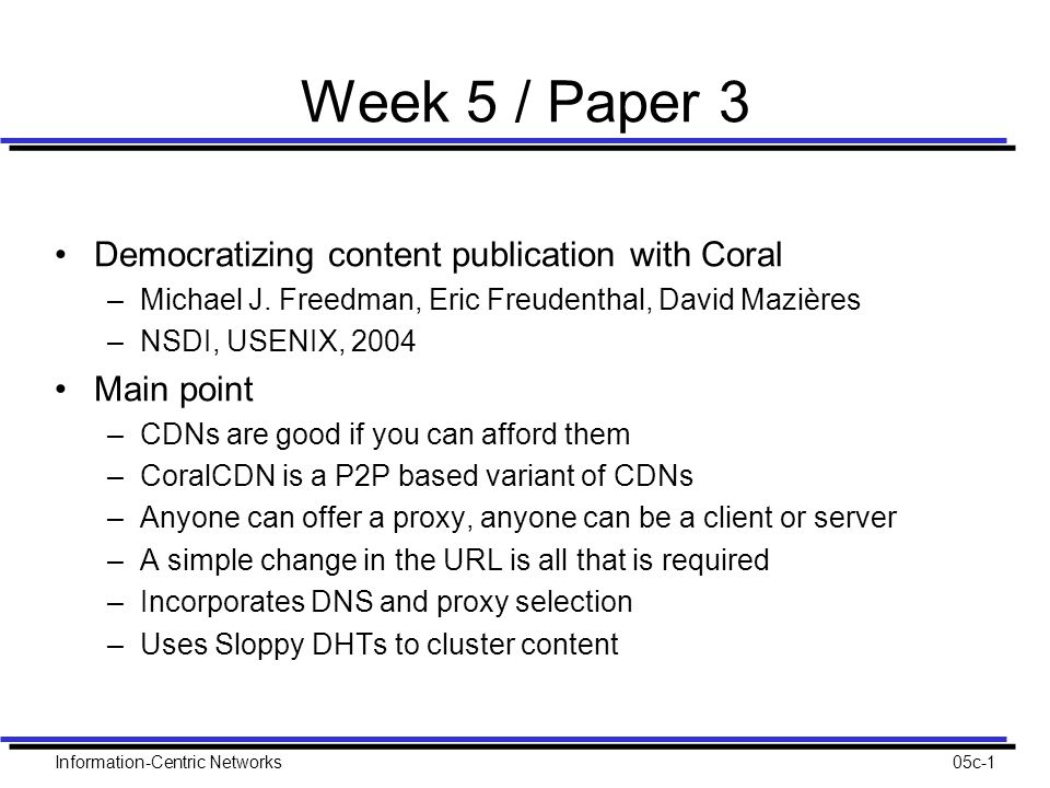 Information-Centric Networks05c-1 Week 5 / Paper 3 Democratizing content publication with Coral –Michael J.
