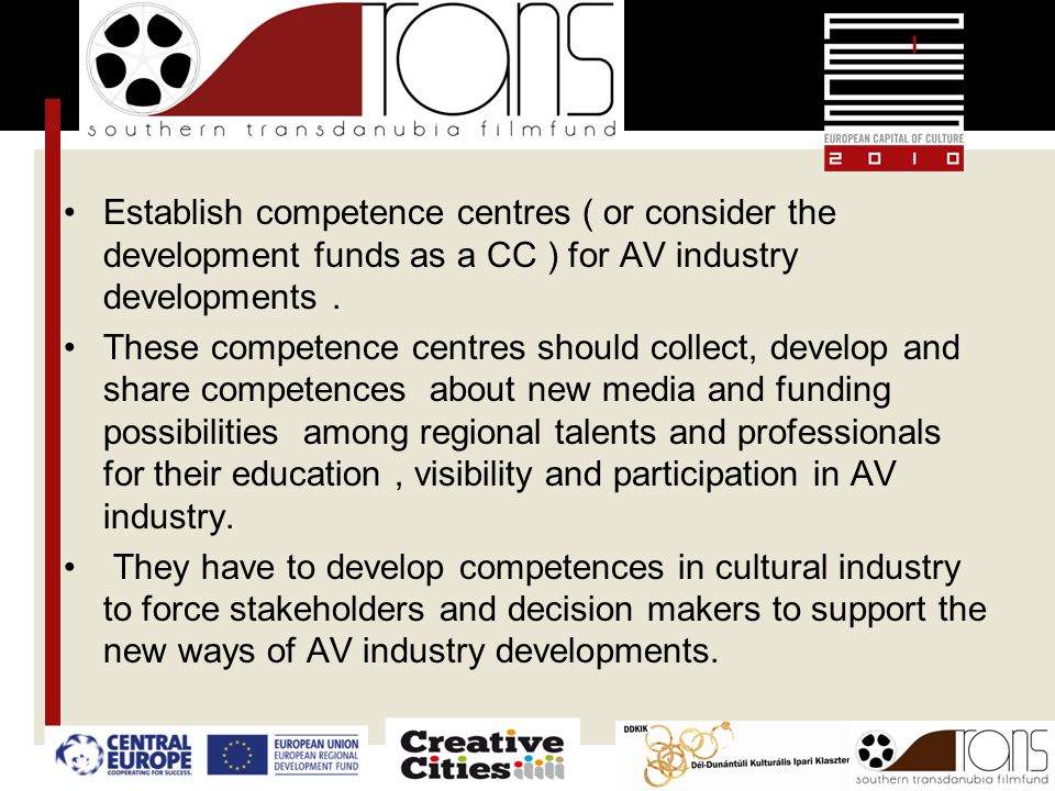 Establish competence centres ( or consider the development funds as a CC ) for AV industry developments.