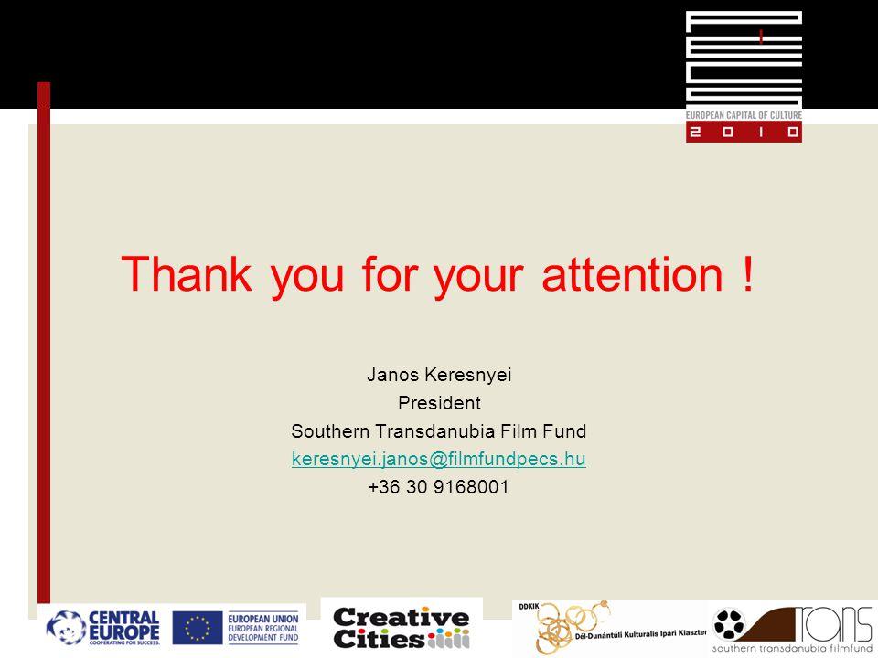 Thank you for your attention ! Janos Keresnyei President Southern Transdanubia Film Fund keresnyei.janos@filmfundpecs.hu +36 30 9168001