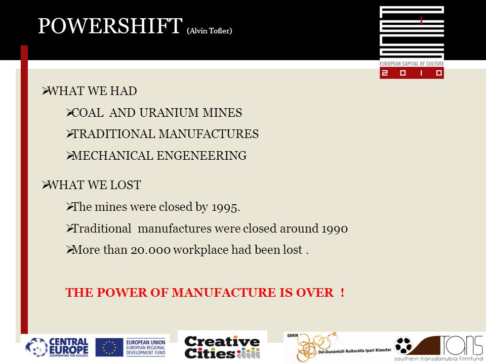 POWERSHIFT (Alvin Tofler)  WHAT WE HAD  COAL AND URANIUM MINES  TRADITIONAL MANUFACTURES  MECHANICAL ENGENEERING  WHAT WE LOST  The mines were c