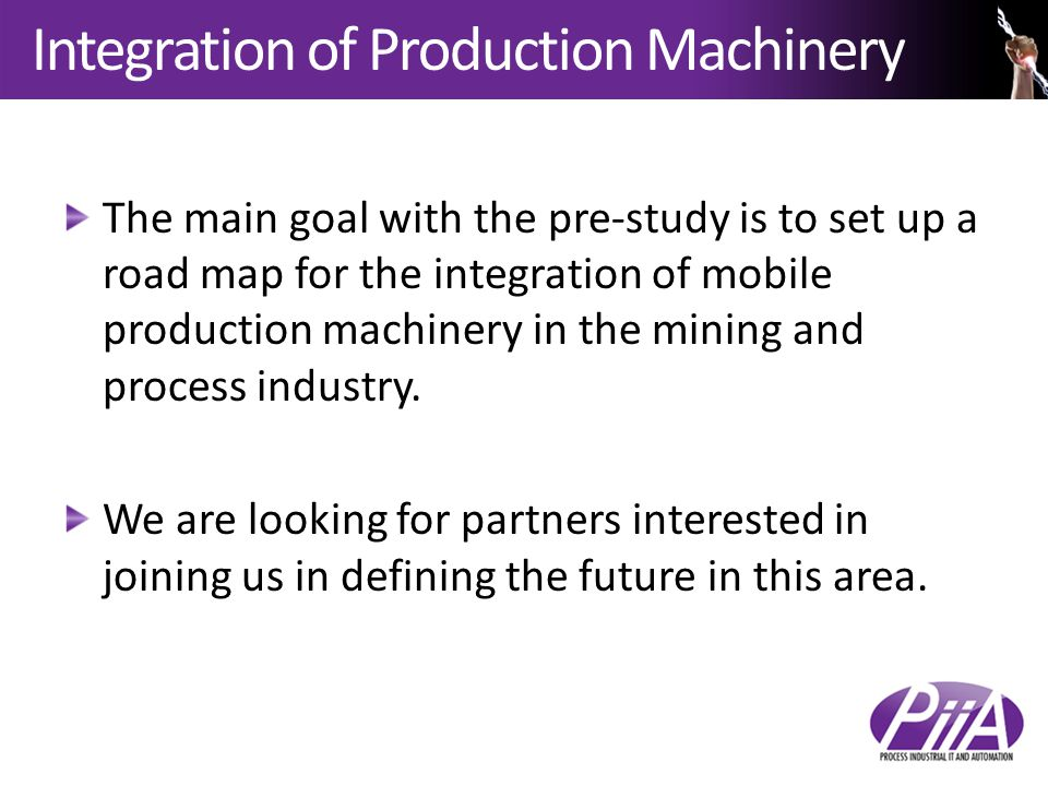 Integration of Production Machinery The main goal with the pre-study is to set up a road map for the integration of mobile production machinery in the mining and process industry.