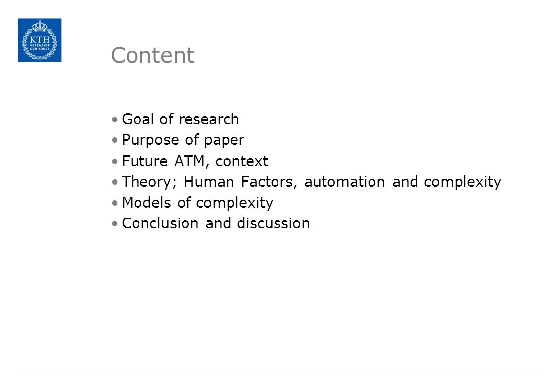 Content Goal of research Purpose of paper Future ATM, context Theory; Human Factors, automation and complexity Models of complexity Conclusion and discussion