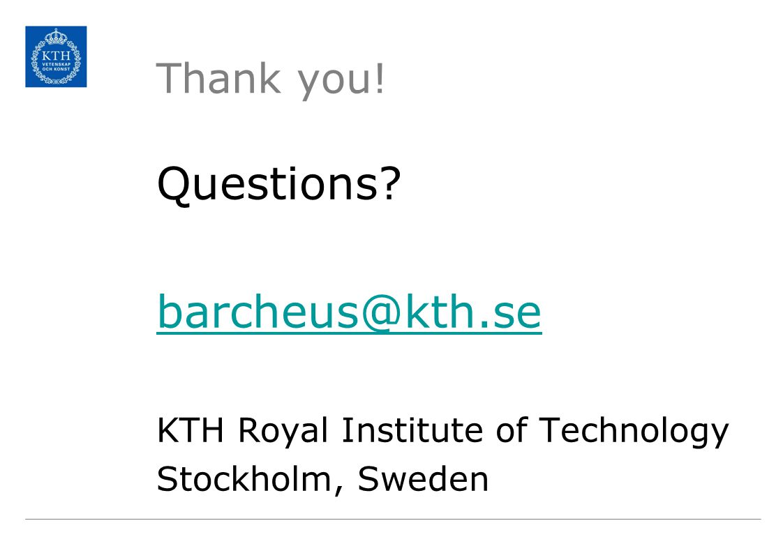Thank you! Questions barcheus@kth.se KTH Royal Institute of Technology Stockholm, Sweden