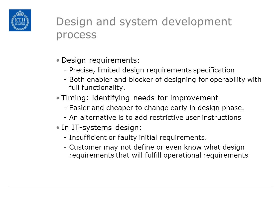 Design and system development process Design requirements: -Precise, limited design requirements specification -Both enabler and blocker of designing for operability with full functionality.