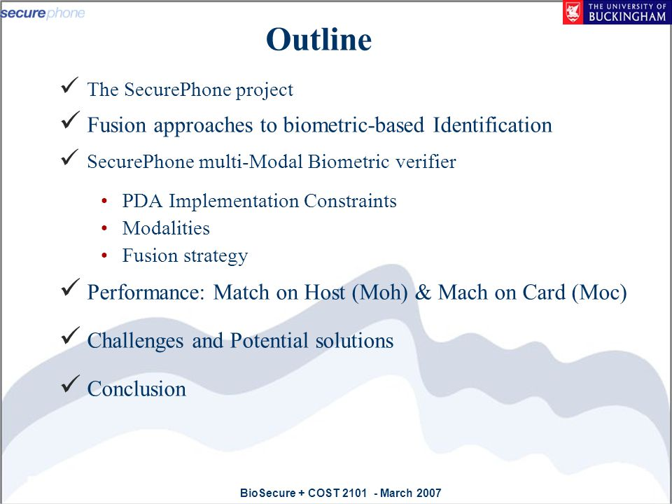 BioSecure + COST 2101 - March 2007 Acknowledgement Thanks to EU for funding this research through the SecurePhone (IST-2002-506883) project.