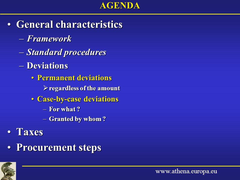 www.athena.europa.euAGENDA General characteristicsGeneral characteristics –Framework –Standard procedures –Deviations Permanent deviationsPermanent deviations  regardless of the amount Case-by-case deviationsCase-by-case deviations –For what .