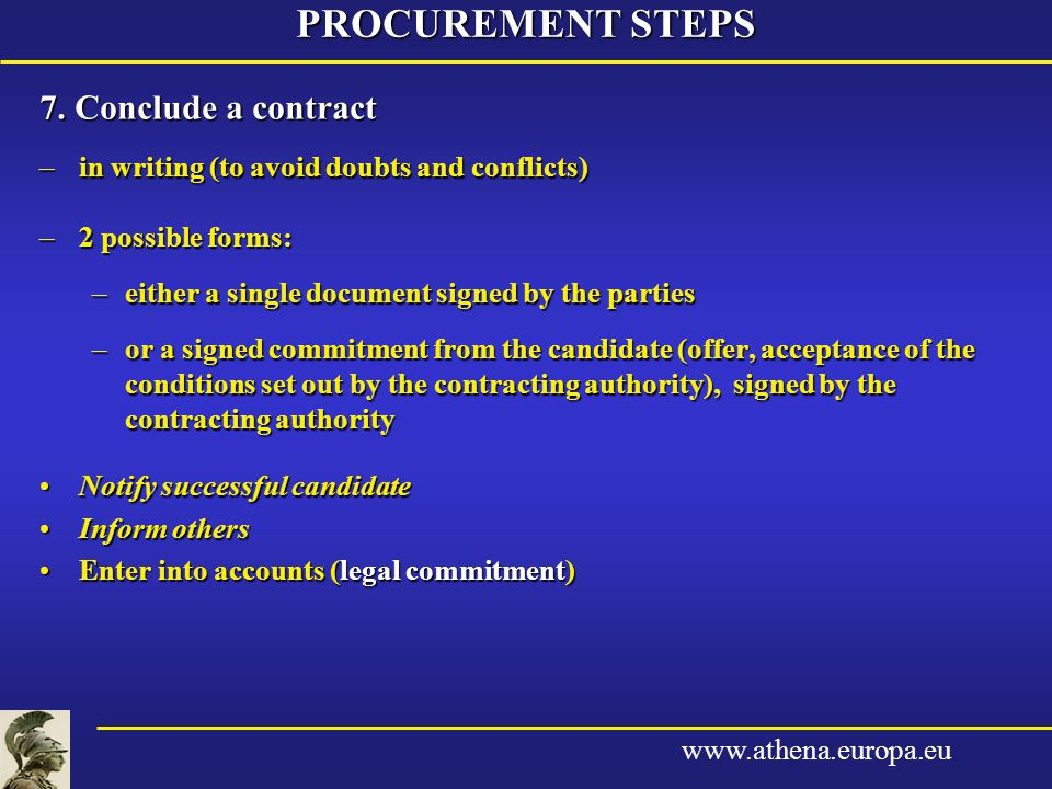 www.athena.europa.eu 7. Conclude a contract –in writing (to avoid doubts and conflicts) –2 possible forms: –either a single document signed by the par