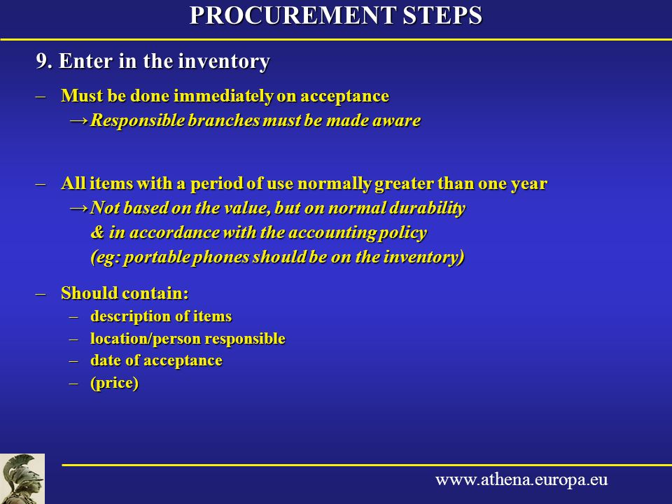www.athena.europa.eu 9. Enter in the inventory –Must be done immediately on acceptance →Responsible branches must be made aware –All items with a peri