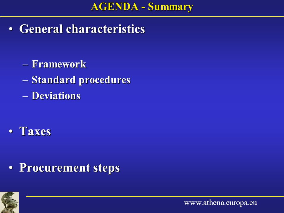 www.athena.europa.eu AGENDA - Summary General characteristicsGeneral characteristics –Framework –Standard procedures –Deviations TaxesTaxes Procuremen