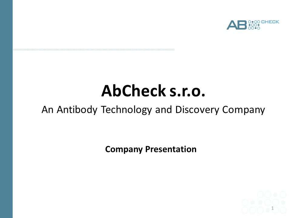 1 AbCheck s.r.o. An Antibody Technology and Discovery Company Company Presentation