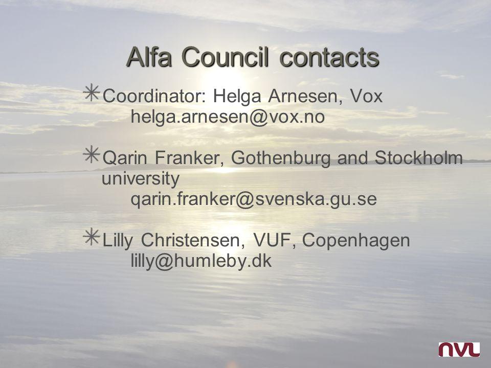 Alfa Council contacts Coordinator: Helga Arnesen, Vox helga.arnesen@vox.no Qarin Franker, Gothenburg and Stockholm university qarin.franker@svenska.gu.se Lilly Christensen, VUF, Copenhagen lilly@humleby.dk