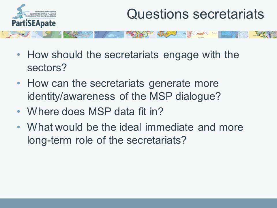 Questions secretariats How should the secretariats engage with the sectors.