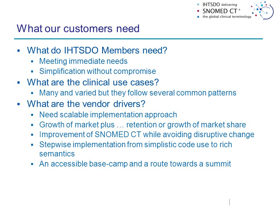 What our customers need  What do IHTSDO Members need.