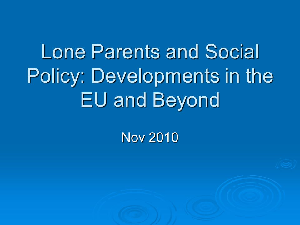 Lone Parents and Social Policy: Developments in the EU and Beyond Nov 2010