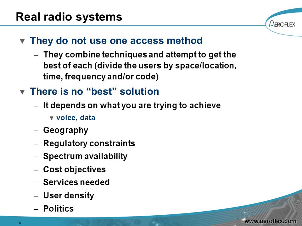 www.aeroflex.com Real radio systems ▼ They do not use one access method –They combine techniques and attempt to get the best of each (divide the users