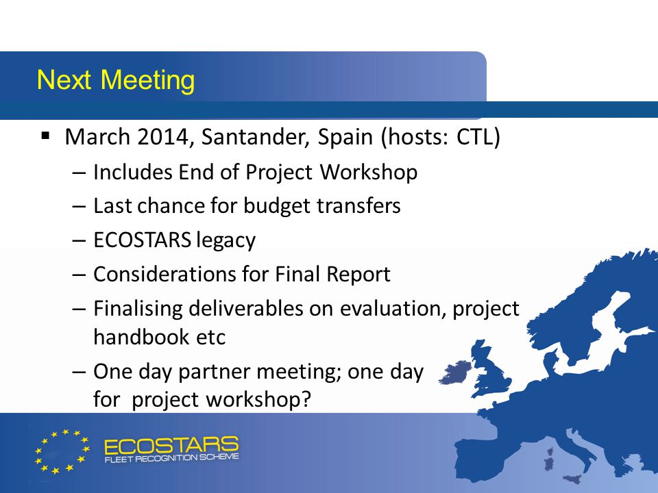  March 2014, Santander, Spain (hosts: CTL) – Includes End of Project Workshop – Last chance for budget transfers – ECOSTARS legacy – Considerations f