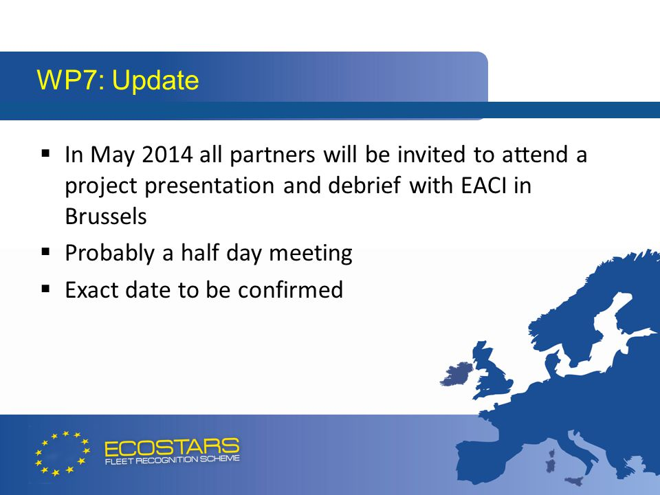  In May 2014 all partners will be invited to attend a project presentation and debrief with EACI in Brussels  Probably a half day meeting  Exact da