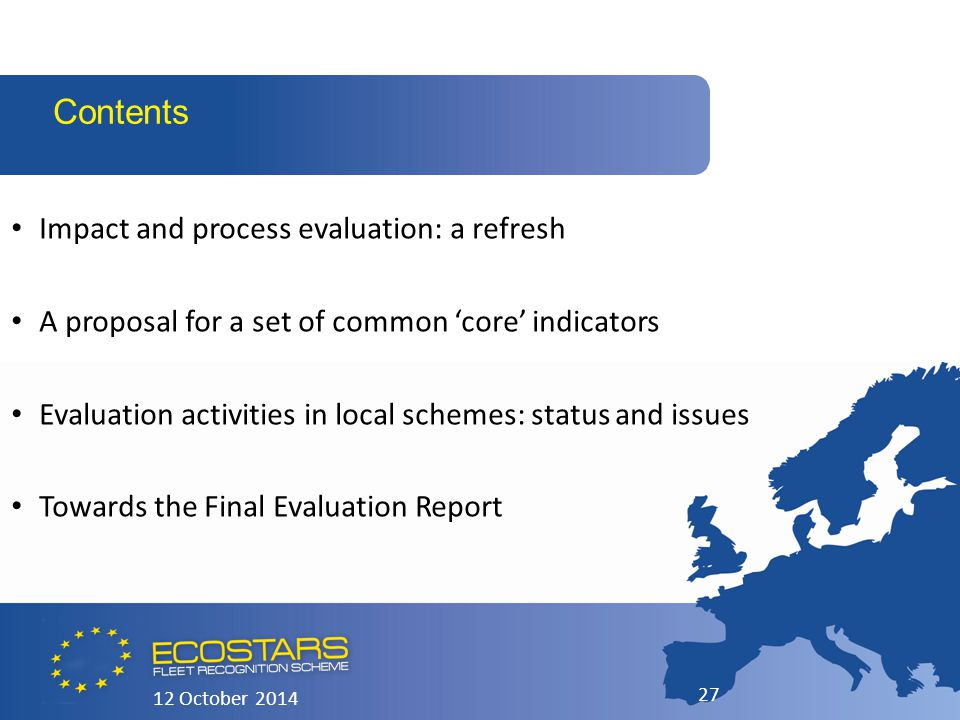 12 October 2014 27 Contents Impact and process evaluation: a refresh A proposal for a set of common 'core' indicators Evaluation activities in local s