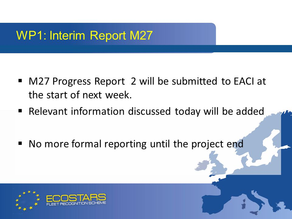  M27 Progress Report 2 will be submitted to EACI at the start of next week.  Relevant information discussed today will be added  No more formal rep