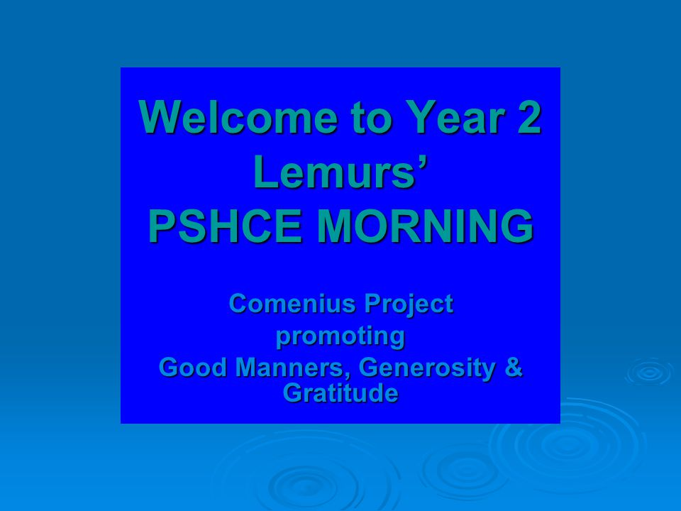 Welcome to Year 2 Lemurs' PSHCE MORNING Comenius Project promoting Good Manners, Generosity & Gratitude