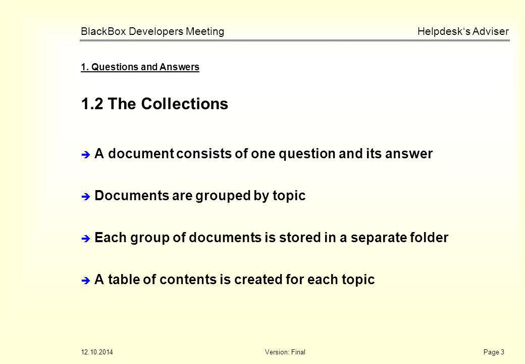 Helpdesk's Adviser BlackBox Developers Meeting 12.10.2014Version: FinalPage 3 1.2 The Collections 1. Questions and Answers  A document consists of on