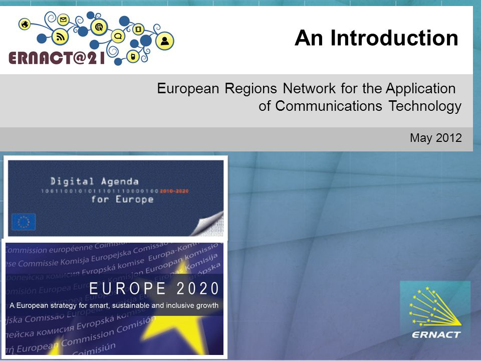 An Introduction European Regions Network for the Application of Communications Technology May 2012