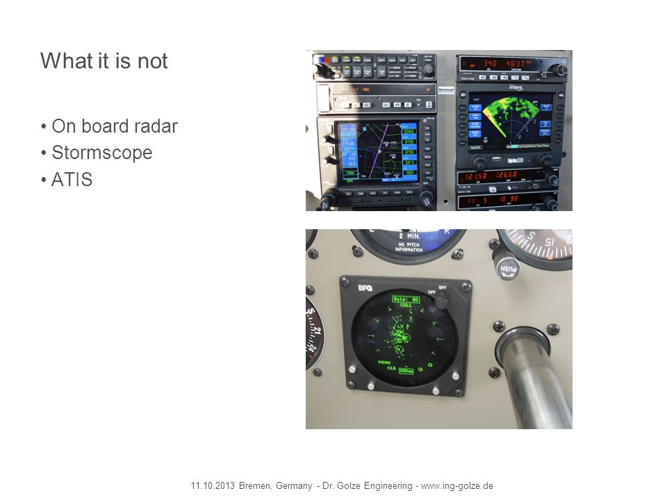 What it is not On board radar Stormscope ATIS 11.10.2013 Bremen, Germany - Dr. Golze Engineering - www.ing-golze.de