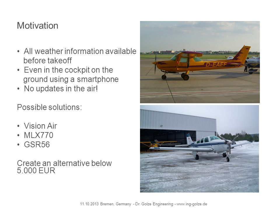 Motivation All weather information available before takeoff Even in the cockpit on the ground using a smartphone No updates in the air! Possible solut
