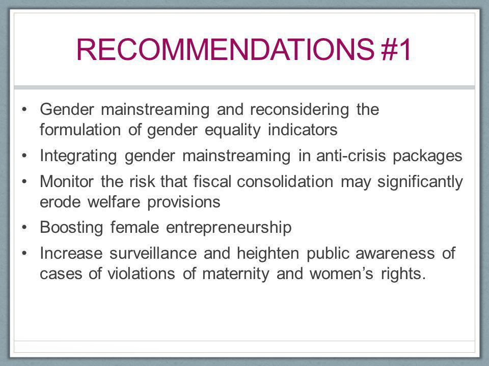 RECOMMENDATIONS #1 Gender mainstreaming and reconsidering the formulation of gender equality indicators Integrating gender mainstreaming in anti-crisi