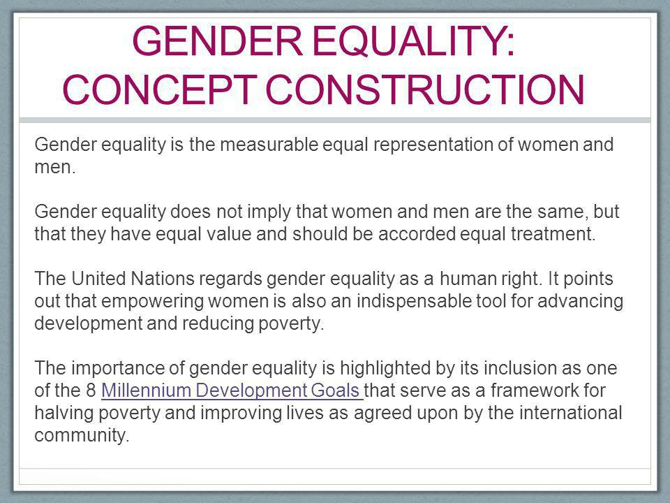 Gender equality is the measurable equal representation of women and men. Gender equality does not imply that women and men are the same, but that they