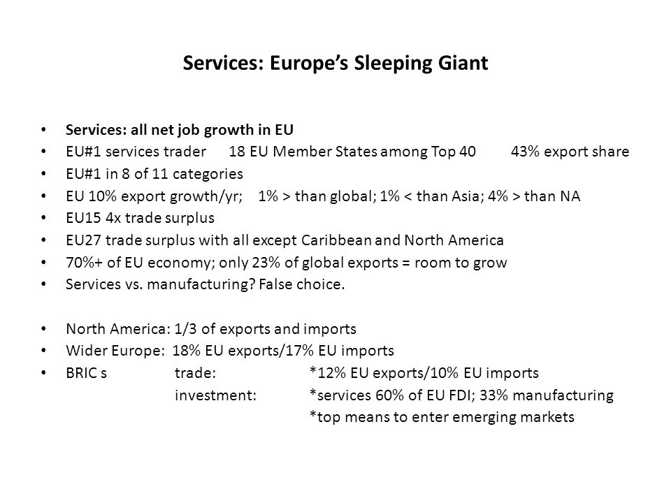 Services: Europe's Sleeping Giant Services: all net job growth in EU EU#1 services trader 18 EU Member States among Top 40 43% export share EU#1 in 8
