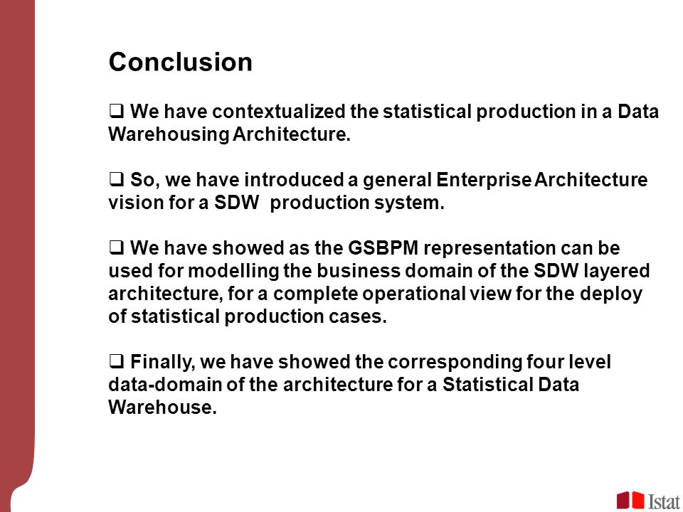 Conclusion  We have contextualized the statistical production in a Data Warehousing Architecture.  So, we have introduced a general Enterprise Archi