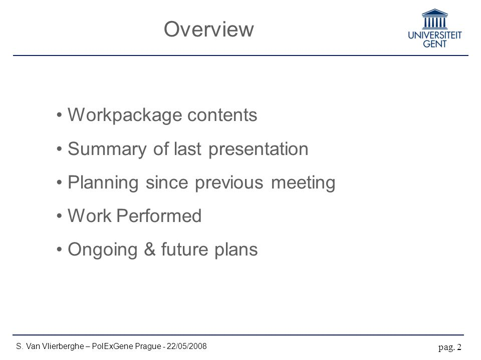 Overview Workpackage contents Summary of last presentation Planning since previous meeting Work Performed Ongoing & future plans S. Van Vlierberghe –