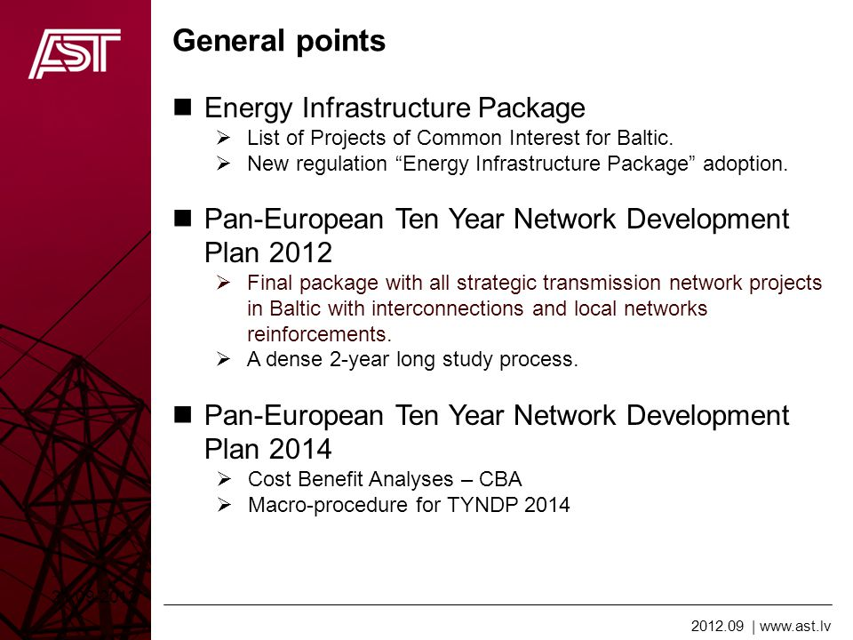 2012.09   www.ast.lv HV interconnections development in Europe and European Commission financing allocation will be based on EC Directive and Regulation, named European Infrastructure Package .
