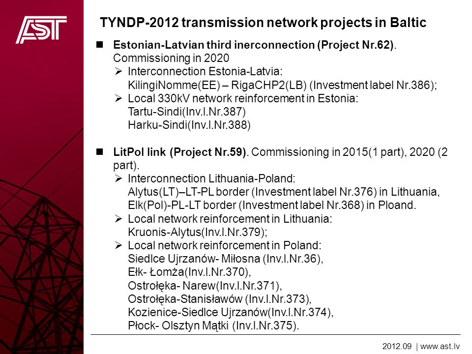 2012.09 | www.ast.lv TYNDP-2012 transmission network projects in Baltic Estonian-Latvian third inerconnection (Project Nr.62). Commissioning in 2020 