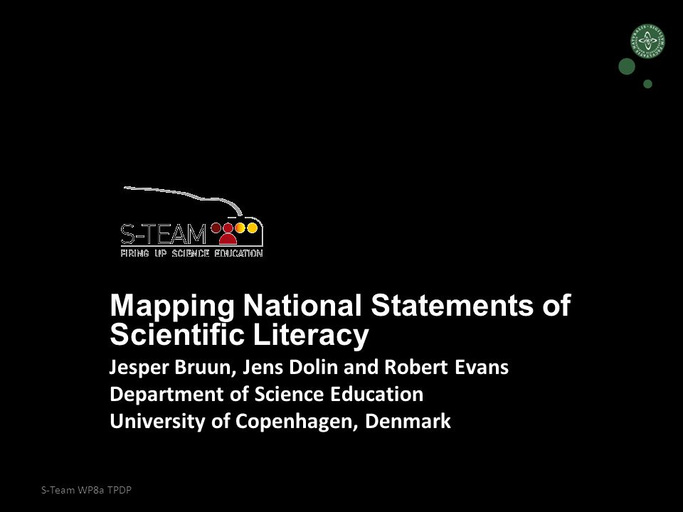S-Team WP8a TPDP Mapping National Statements of Scientific Literacy Jesper Bruun, Jens Dolin and Robert Evans Department of Science Education University of Copenhagen, Denmark 1d.UCPH.WP8.TPDP.8a