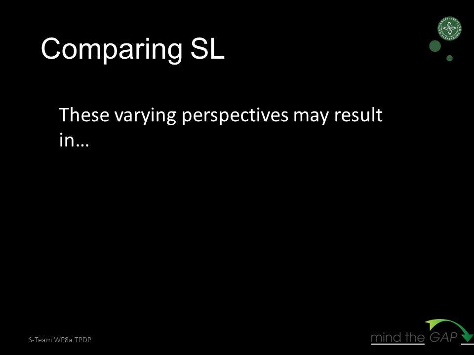 S-Team WP8a TPDP These varying perspectives may result in… Comparing SL