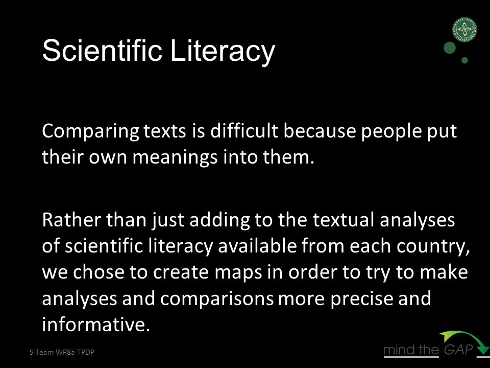 S-Team WP8a TPDP Scientific Literacy Comparing texts is difficult because people put their own meanings into them. Rather than just adding to the text