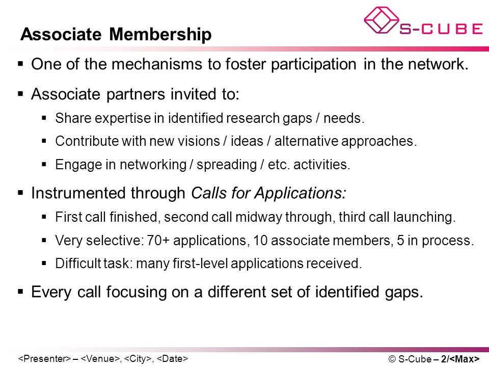 –,, © S-Cube – 2/ Associate Membership  One of the mechanisms to foster participation in the network.