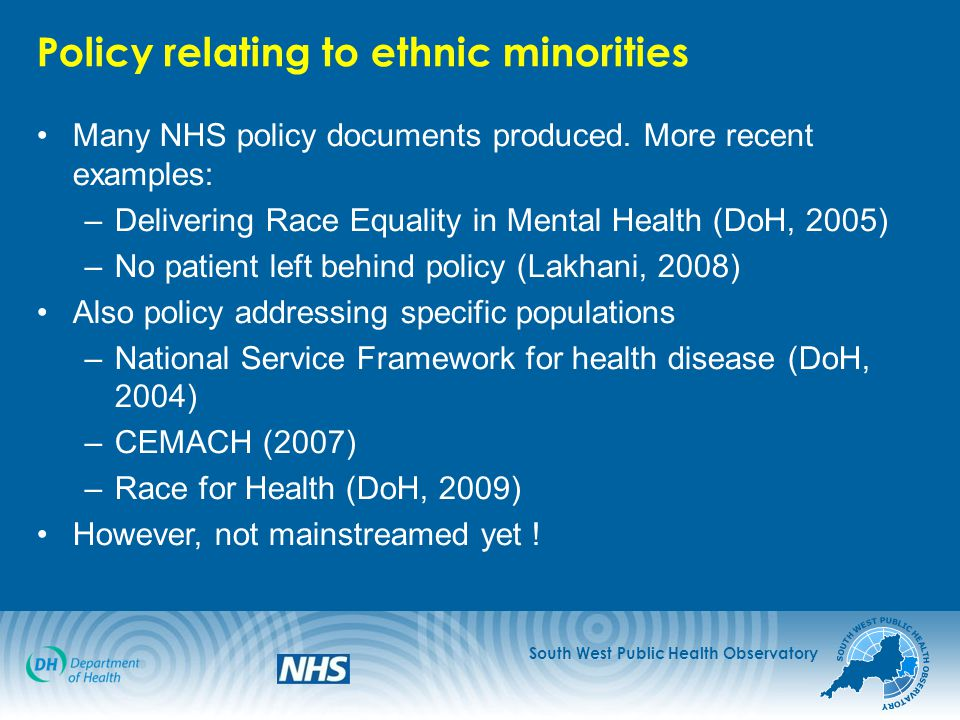 South West Public Health Observatory Policy relating to ethnic minorities Many NHS policy documents produced.
