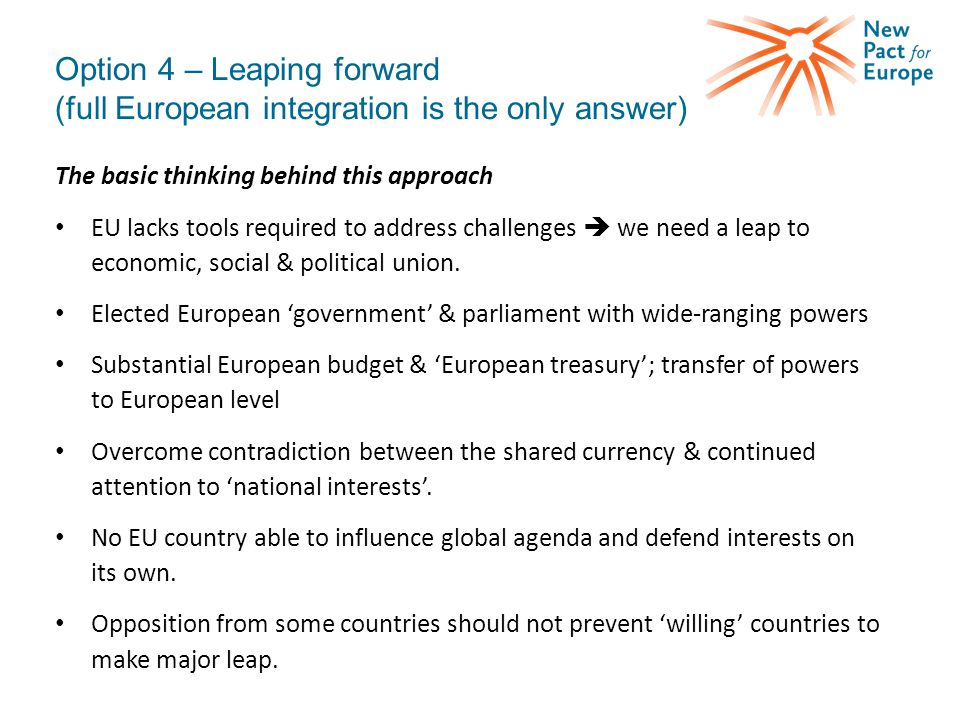 Option 4 – Leaping forward (full European integration is the only answer) The basic thinking behind this approach EU lacks tools required to address c
